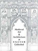 Medieval Art and Architecture at Exeter Cathedral (Baa Transactions)