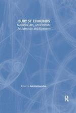 Medieval Art, Architecture, Archaeology and Economy at Bury St Edmunds (The British Archaeological Association Conference Transactions, 20)