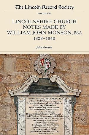 Lincolnshire Church Notes made by William John Monson, FSA, 1828-1840