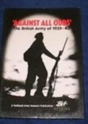 'Against All Odds': The British Army of 1939-40