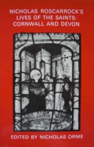 Nicholas Roscarrock`s `Lives of the Saints`: Cornwall and Devon