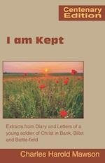 I am Kept: Extracts from Diary and Letters of a young soldier of Christ in Bank, Billet and Battle-field