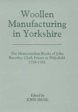 Bog, hardback Woollen Manufacturing in Yorkshire af John Smail