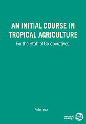 An Initial Course in Tropical Agriculture for the Staff of Co-operatives