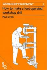 How to Make a Foot-Operated Workshop Drill (Workshop Equipment Manual, nr. 2)