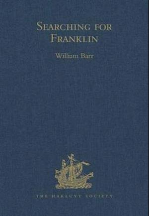 Searching for Franklin / the Land Arctic Searching Expedition 1855 / James Anderson's and James Stewart's Expedition via the Black River