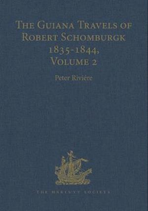 The Guiana Travels of Robert Schomburgk / ... / Volume II / The Boundary Survey, 1840-1844