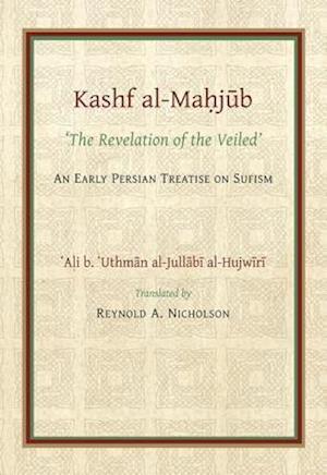 The Kashf al-Mahjub (The Revelation of the Veiled) of Ali b. 'Uthman al-Jullabi Hujwiri. An early Persian Treatise on Sufism