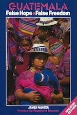 Guatemala: False Hope, False Freedom - 2nd Edition