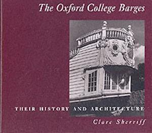 The Oxford College Barges: Their History, Architecture and Use