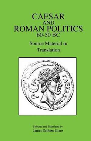 Caesar and Roman Politics, 60-50 B.C.