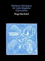 Miniature Painting in the Latin Kingdom of Jerusalem