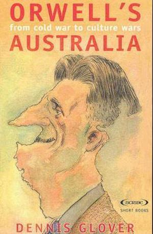 Orwell's Australia: From Cold War To Cultural Wars