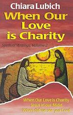 When Our Love Is Charity (Spiritual Writings, nr. 2)