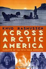 Across Arctic America af Knud Rasmussen