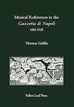 Musical References in the Gazzetta di Napoli, 1681-1725 (FALLEN LEAF REFERENCE BOOKS IN MUSIC, nr. 17)