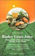 Barley Grass Juice (Rejuvenation Elixir and Natural Healthy Power Drink)