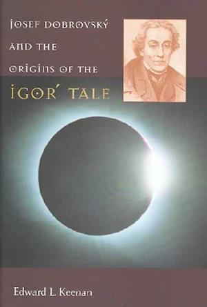 Josef Dobrovsky and the Origins of the Igor' Tale