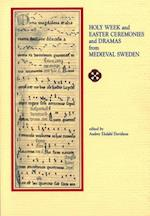 Holy Week and Easter Ceremonies and Dramas from Medieval Sweden (Early Drama, Art, and Music Monograph Ser. : No. 13)