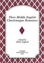 Three Middle English Charlemagne Romances (MIDDLE ENGLISH TEXTS)