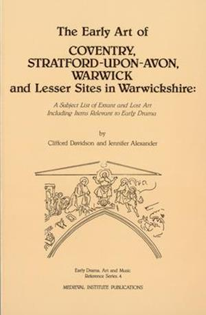 The Early Art of Coventry, Stratford-Upon-Avon, Warwick, and Lesser Sites in Warwickshire