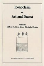 Iconoclasm Vs. Art and Drama (Early Drama, Art, and Music Monograph Series, 11)