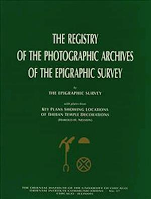 The Registry of the Photographic Archives of the Epigraphic Survey, with Plates from Key Plans Showing Locations of Theban Temple Decorations