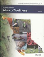 The British Columbia Atlas of Wellness (Canadian western geographical series, nr. 42)