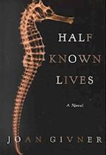 Half-Known Lives