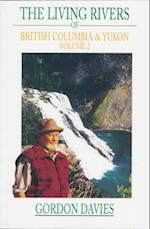 The Living Rivers of British Columbia and the Yukon, the (Vol 2) af Gordon Davies