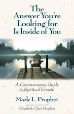 The Answer You're Looking For Is Inside of You: A Common-Sense Guide to Spiritual Growth