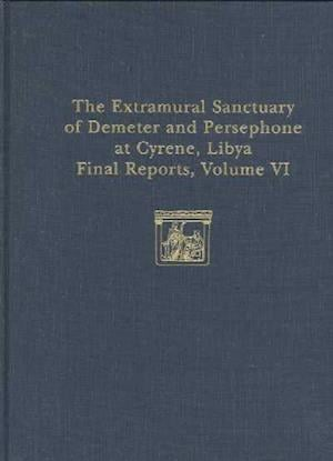 The Extramural Sanctuary of Demeter and Persephone at Cyrene, Libya, Final Reports, Volume VI