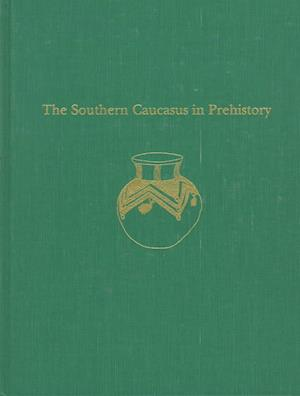 The Southern Caucasus in Prehistory