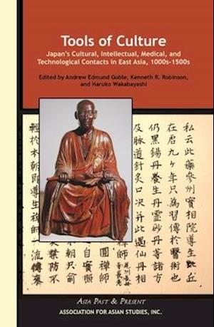 Tools of Culture - Japan's Cultural, Intellectual, Medical, and Technological Contacts in East Asia, 1100s-1500s