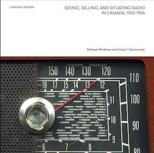 Seeing, Selling, and Situating Radio in Canada, 1922-1956