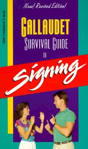 The Gallaudet Survival Guide to Signing