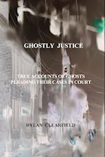 Ghostly Justice: True accounts of spirits pleading their cases