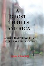 A Ghost Thrills America: A True haunting that enthralled a nation
