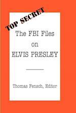 The FBI Files on Elvis Presley (Top Secret New Century)