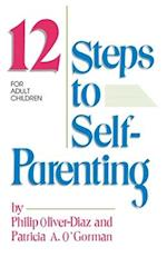 The 12 Steps to Self-Parenting for Adult Children (For Adult Children)