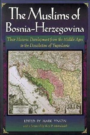 The Muslims of Bosnia-Hergovina - Their Historic Development from the Middle Ages to the Dissolution of Yugoslavia 2e