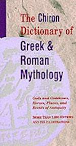 The Chiron Dictionary of Greek & Roman Mythology: Gods and Goddesses, Heroes, Places, and Events of Antiquity af Chiron