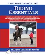The Handbook of RIDING ESSENTIALS: How, Why and When to use the legs, the seat and the hands with step by step illustrated instructions for basic skil