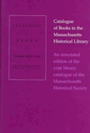 Bog, hardback An Annotated Edition of the 1796 Library Catalogue of the Massachusetts Historical Society af John D. Cushing, Mary E. Cogswell, Mary E. Fabiszewski