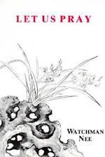 Let Us Pray af Watchman Nee