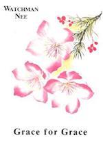 Grace for Grace af Watchman Nee
