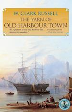 The Yarn of Old Harbour Town (Classics of Nautical Fiction Series)