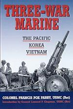 Three-War Marine: The Pacific - Korea - Vietnam