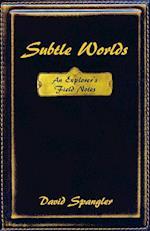 Subtle Worlds: An Explorer's Field Notes