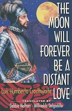 The Moon Will Forever Be a Distant Love